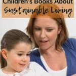 Mother and daughter reading book text overlay Top 10 Children's Books About Sustainable Living