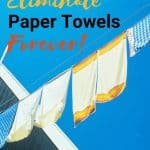 Towels hanging up to dry text overlay How to Eliminate Paper Towels Forever