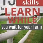 White fence with text overlay 15 Homesteading Skills to Learn While You Wait
