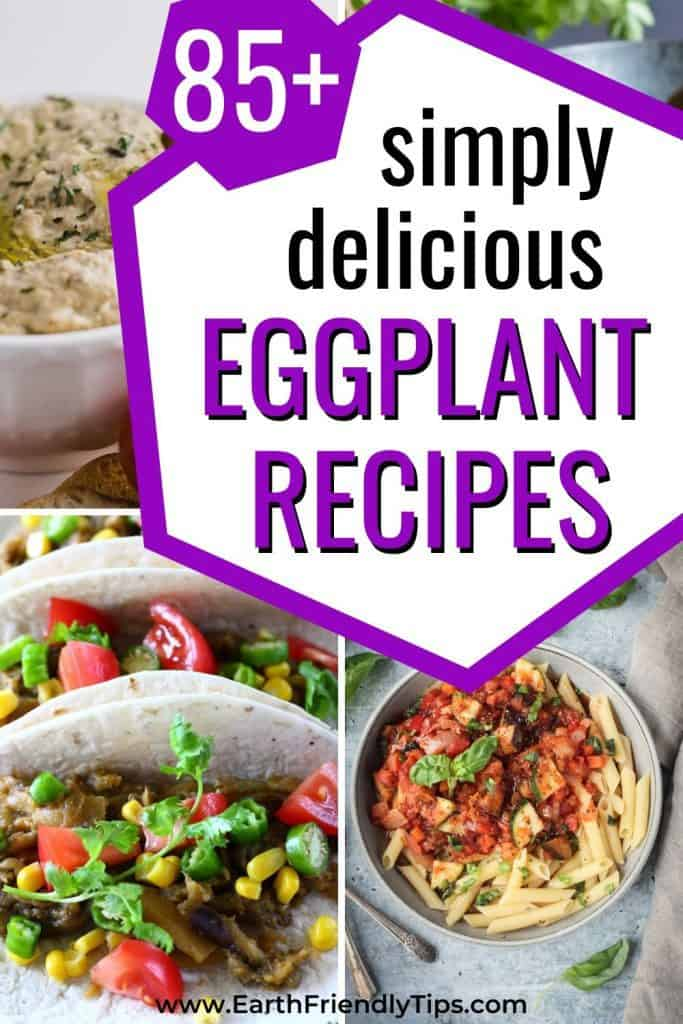 Collage of eggplant dishes with text overlay 85+ Simply Delicious Eggplant Recipes