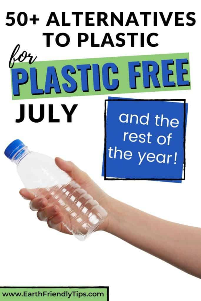 Hand holding plastic bottle text overlay 50+ Alternatives to Plastic for Plastic Free July
