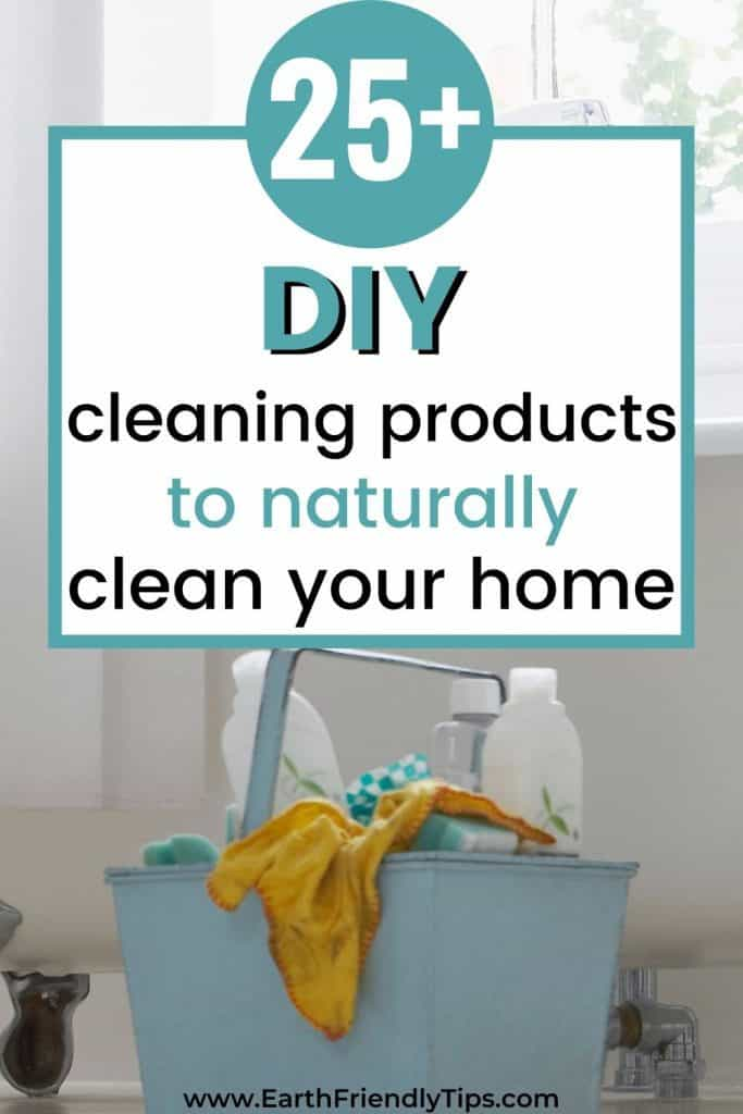 Crate of cleaning supplies in front of tub text overlay 25+ DIY Cleaning Products to Naturally Clean Your Home