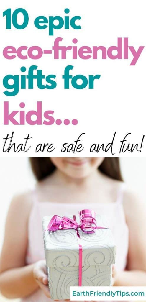 Young girl holding present text overlay 10 Epic Eco-Friendly Gifts for Kids