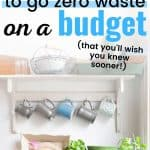 Mugs hanging above kitchen sink text overlay 10 Easy Ways to Go Zero Waste on a Budget
