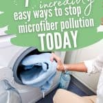 Woman putting clothes in dryer text overlay 7 Incredibly Easy Ways to Stop Microfiber Pollution Today