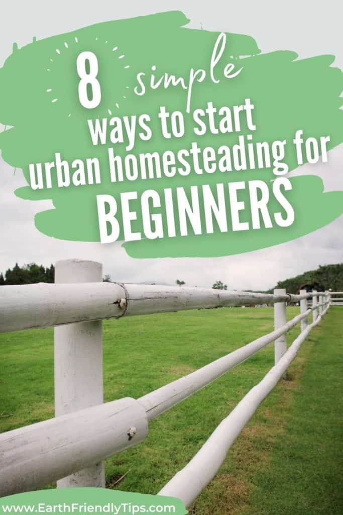 White fence on farm text overlay 8 Simple Ways to Start Urban Homesteading for Beginners
