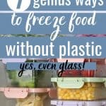 Frozen food in glass containers in freezer with text overlay 7 Genius Ways to Freeze Food Without Plastic