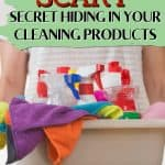Woman holding bin of cleaning products with text overlay Discover the Scary Secret Hiding in Your Cleaning Products