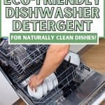 Person putting dishes in dishwasher with text overlay The Best Eco-Friendly Dishwasher Detergent