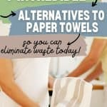 Woman holding linen tea towel with text overlay 7 Incredible Alternatives to Paper Towels