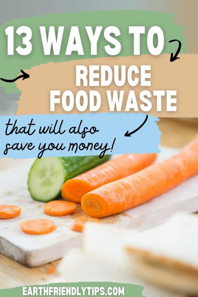 Picture of sliced cucumber and carrots on cutting board with text overlay 13 Ways to Reduce Food Waste That Will Also Save You Money