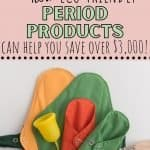 Picture of reusable pads and cup with text overlay How Eco-Friendly Period Products Can Help You Save Over $3,000